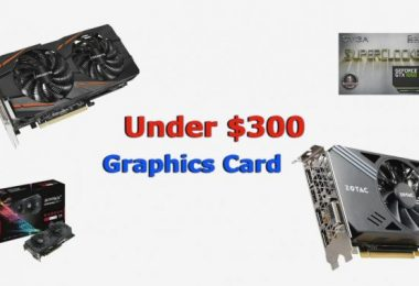 Best Graphics Card Under 300 Dollars